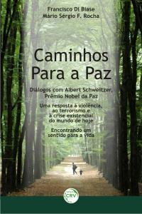 CAMINHOS PARA A PAZ:<br>diálogos com o prêmio nobel da paz Albert Schweitzer