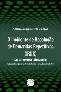 O INCIDENTE DE RESOLUÇÃO DE DEMANDAS REPETITIVAS (IRDR):<br> do contexto à otimização
