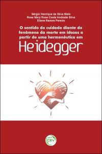 O SENTIDO DO CUIDADO DIANTE DO FENÔMENO DA MORTE EM IDOSOS A PARTIR DE UMA HERMENÊUTICA EM HEIDEGGER