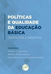 POLÍTICAS E QUALIDADE DA EDUCAÇÃO BÁSICA: <br>contextos e desafios