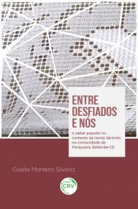 ENTRE DESFIADOS E NÓS: <br>o saber popular no contexto da renda labirinto na comunidade de Paripueira, Beberibe-CE