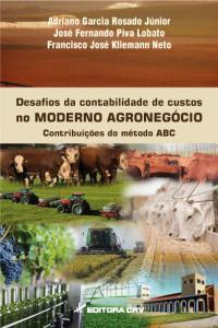 DESAFIOS DA CONTABILIDADE DE CUSTOS NO MODERNO AGRONEGÓCIO CONTRIBUIÇÕES DO MÉTODO ABC