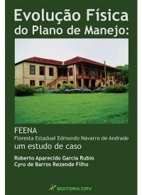 EVOLUÇÃO F͍SICA DO PLANO DE MANEJO:<br>FEENA floresta estadual Edmundo Navarro de Andrade, um estudo de caso
