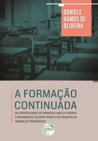 A FORMAÇÃO CONTINUADA DE PROFESSORES DE PRIMEIRO ANO DO ENSINO FUNDAMENTAL DE NOVE ANOS E OS DESAFIOS AO TRABALHO PEDAGÓGICO