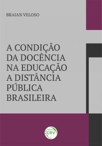 A CONDIÇÃO DA DOCÊNCIA NA EDUCAÇÃO A DISTÂNCIA PÚBLICA BRASILEIRA