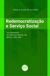 REDEMOCRATIZAÇÃO E SERVIÇO SOCIAL: <br> Os caminhos do Serviço Social no Brasil pós-1985