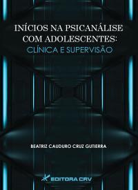 INÍCIOS NA PSICANÁLISE COM ADOLESCENTES:<br>clínica e supervisão