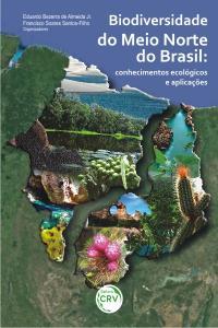 BIODIVERSIDADE DO MEIO NORTE DO BRASIL:<br>conhecimentos ecológicos e aplicações