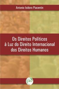 OS DIREITOS POLÍTICOS À LUZ DO DIREITO INTERNACIONAL DOS DIREITOS HUMANOS