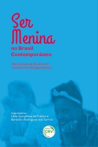 SER MENINA NO BRASIL CONTEMPORÂNEO<br>Marcações de Gênero em Contexto de Desigualdades