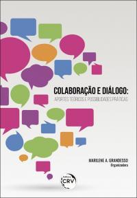 COLABORAÇÃO E DIÁLOGO: <br>aportes teóricos e possibilidades práticas