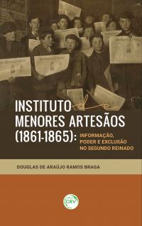 INSTITUTO DE MENORES ARTESÃOS (1861-1865):<br> informação, poder e exclusão no Segundo Reinado
