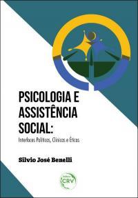 PSICOLOGIA E ASSISTÊNCIA SOCIAL: <br>interfaces políticas, clínicas e éticas