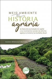 MEIO AMBIENTE E HISTÓRIA AGRÁRIA:  <br>as fases de acumulação do capital e os movimentos sociais da reforma agrária no Extremo Sul da Bahia, Brasil