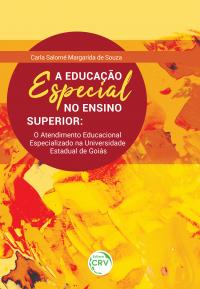 A EDUCAÇÃO ESPECIAL NO ENSINO SUPERIOR: <br>o atendimento educacional especializado na Universidade Estadual de Goiás