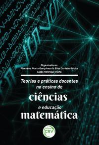 TEORIAS E PRÁTICAS DOCENTES NO ENSINO DE CIÊNCIAS E EDUCAÇÃO MATEMÁTICA