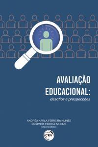 AVALIAÇÃO EDUCACIONAL:<br> desafios e prospecções