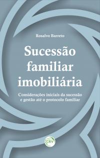 SUCESSÃO FAMILIAR IMOBILIÁRIA: <br> considerações iniciais da sucessão e gestão até o protocolo familiar