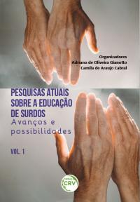 PESQUISAS ATUAIS SOBRE A EDUCAÇÃO DE SURDOS:<br> Avanços e possibilidades - Volume 1
