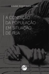 A CONDIÇÃO DA POPULAÇÃO EM SITUAÇÃO DE RUA