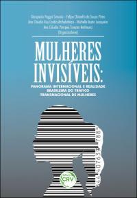 MULHERES INVISÍVEIS: <br>panorama internacional e a realidade brasileira do tráfico transnacional de mulheres