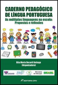 CADERNO PEDAGÓGICO DE LÍNGUA PORTUGUESA <br> As múltiplas linguagens na escola <br> propostas e reflexões (Não Comercializado)