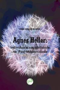AGNES HELLER:<br> indivíduo e sociabilidade na (Pós) Modernidade