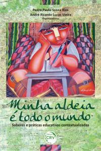 MINHA ALDEIA É TODO O MUNDO:<br> saberes e práticas educativas contextualizadas