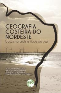 GEOGRAFIA COSTEIRA DO NORDESTE:<br> bases naturais e tipos de uso