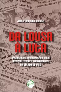 DA LOUSA À LUTA: <br>organização, mobilização e luta dos professores amazonenses na década de 1980