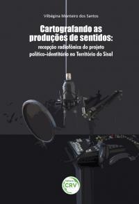 CARTOGRAFANDO AS PRODUÇÕES DE SENTIDOS:<br> recepção radiofônica do projeto político-identitário no Território do Sisal