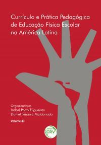 CURRÍCULO E PRÁTICA PEDAGÓGICA DE EDUCAÇÃO FÍSICA ESCOLAR NA AMÉRICA LATINA <br>Volume 43