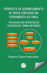 PROPOSTA DE GERENCIAMENTO DE RISCO COM BASE NA FERRAMENTA DA FMEA: <br>aplicação na operação de furação no torno mecânico