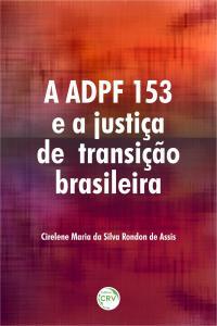A ADPF 153 E A JUSTIÇA DE TRANSIÇÃO BRASILEIRA