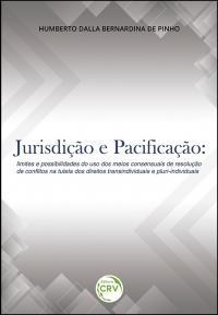 JURISDIÇÃO E PACIFICAÇÃO:<br> limites e possibilidades do uso dos meios consensuais de resolução de conflitos na tutela dos direitos transindividuais e pluri-individuais