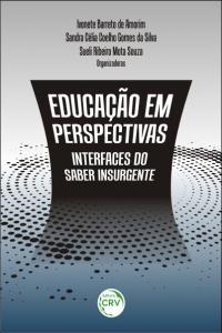EDUCAÇÃO EM PERSPECTIVAS: <br>interfaces do saber insurgente