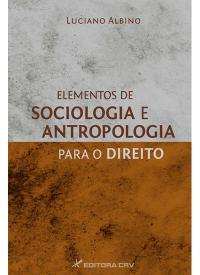 ELEMENTOS DE SOCIOLOGIA E ANTROPOLOGIA PARA O DIREITO