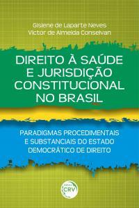 DIREITO À SAÚDE E JURISDIÇÃO CONSTITUCIONAL NO BRASIL: <br>paradigmas procedimentais e substanciais do estado democrático de direito