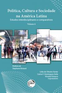 POLÍTICA, CULTURA E SOCIEDADE NA AMÉRICA LATINA: <br>estudos interdisciplinares e comparativos <br>Volume 6