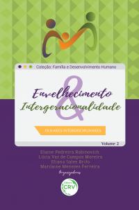 ENVELHECIMENTO & INTERGERACIONALIDADE: <br>olhares interdisciplinares <br>Coleção Família e desenvolvimento humano Volume 2