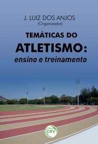 TEMÁTICAS DO ATLETISMO:<br>ensino e treinamento