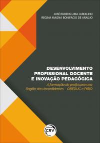 DESENVOLVIMENTO PROFISSIONAL DOCENTE E INOVAÇÃO PEDAGÓGICA: <br>a formação de professores na Região dos Inconfidentes – OBEDUC e PIBID