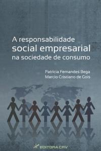A RESPONSABILIDADE SOCIAL EMPRESARIAL NA SOCIEDADE DE CONSUMO