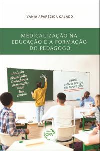MEDICALIZAÇÃO NA EDUCAÇÃO E A FORMAÇÃO DO PEDAGOGO