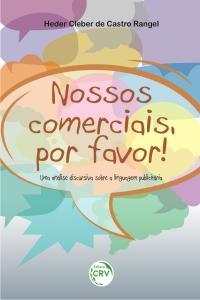 NOSSOS COMERCIAIS, POR FAVOR!<br>Uma análise discursiva sobre a linguagem publicitária