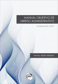MANUAL OBJETIVO DE DIREITO ADMINISTRATIVO <br>Atualizado até 01.10.2019