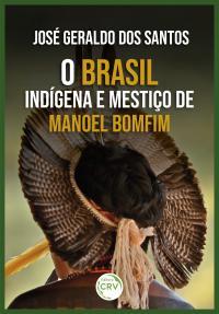 O BRASIL INDÍGENA E MESTIÇO DE MANOEL BOMFIM