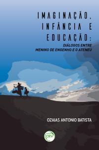 IMAGINAÇÃO, INFÂNCIA E EDUCAÇÃO:<br>diálogos entre Menino de Engenho e O Ateneu