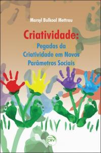 CRIATIVIDADE: <br> pegadas da criatividade em novos parâmetros sociais