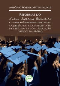 REFORMAS DO ENSINO SUPERIOR BRASILEIRO E SEU IMPACTO NAS DEMANDAS DO CONE SUL:<br>a questão do reconhecimento de diplomas de pós-graduação obtidos na região